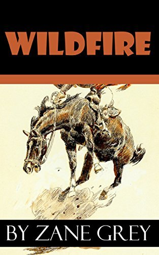 WILDFIRE (Annotated) (classic westerns Book 8)  by  Zane Grey