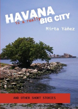 Havana Is a Really Big City: And Other Short Stories  by  Mirta Yáñez