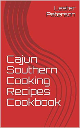 Cajun Southern Cooking Recipes Cookbook  by  Lester Peterson