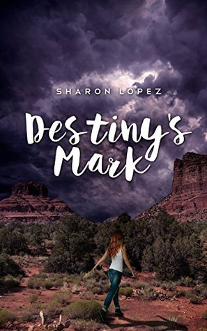 Destinys Mark  by  Sharon Lopez