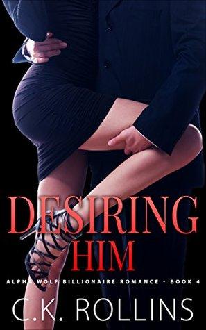 Romance: Desiring Him (Alpha Wolf Billionaire Romance Book 4) C.K. Rollins