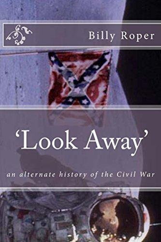 Look Away: An Alternate History of the Civil War  by  Billy Roper