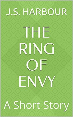 The Ring of Envy: A Short Story  by  J.S. Harbour