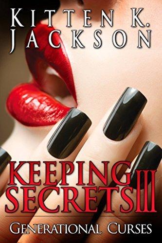 Keeping Secrets III: Generational Curses Kitten K. Jackson