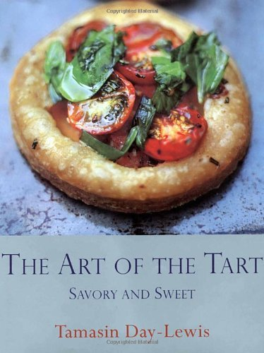 The Art of the Tart: Savory and Sweet  by  Tamasin Day-Lewis