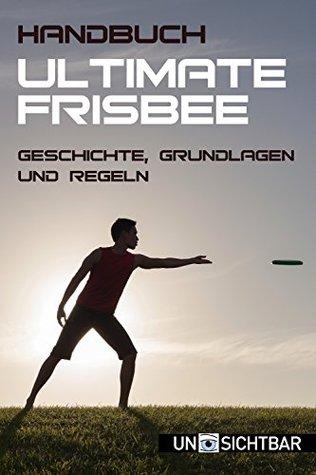 Handbuch Ultimate-Frisbee: Geschichte, Grundlagen und Regeln (Handbuch Sport 1)  by  Andreas Köglowitz