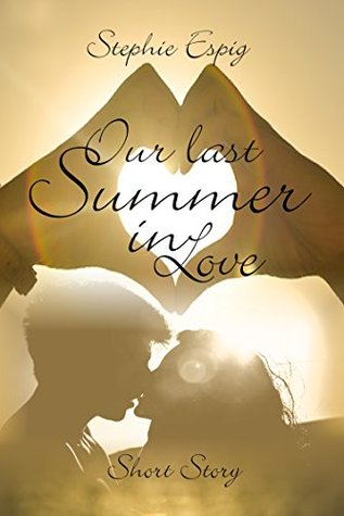Our last Summer in Love  by  Stephie Espig