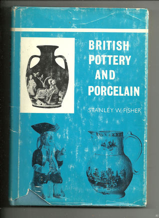British pottery and porcelain. Stanley W Fisher