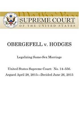 Obergefell v Hodges: United States Supreme Court, #14:556, decided June 26, 2015 (US Supreme Courts 2015 Ruling Legalizing Same-Sex Marriage)  by  United States Supreme Court