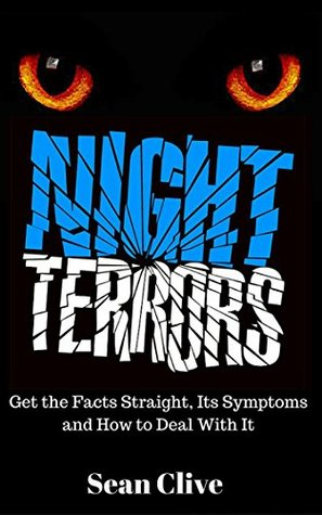 Night Terrors: Get the Facts Straight, Its Symptoms and How to Deal With It  by  Sean Clive