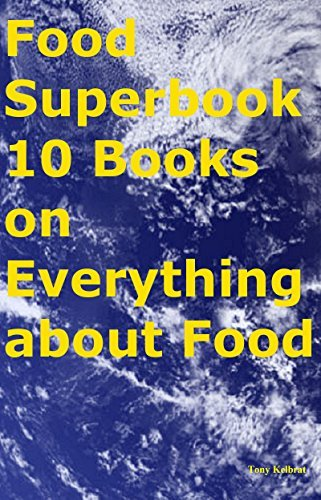 Food Superbook 10 Books on Everything about Food  by  Tony Kelbrat