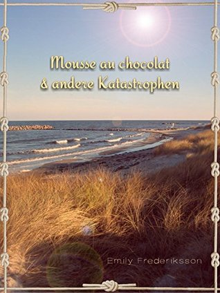 Mousse au chocolat & andere Katastrophen  by  Emily Frederiksson