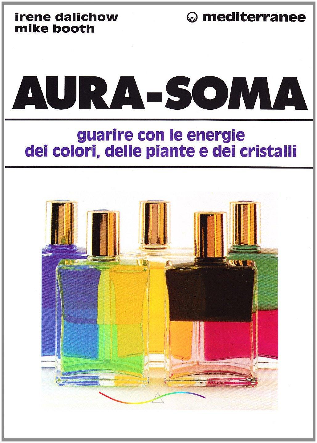 Aura-soma: guarire con lenergia dei colori, delle piante e dei cristalli Irene Dalichow