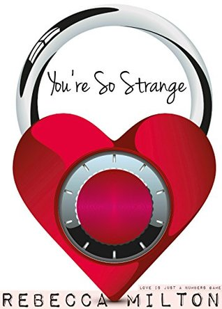 Youre So Strange (Love is Just a Numbers Game Book 3) Rebecca Milton