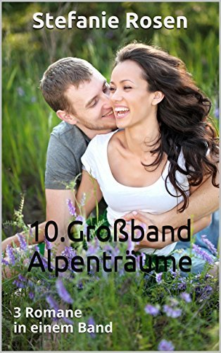 10. Großband Alpenträume: 3 Romane in einem Band Stefanie Rosen