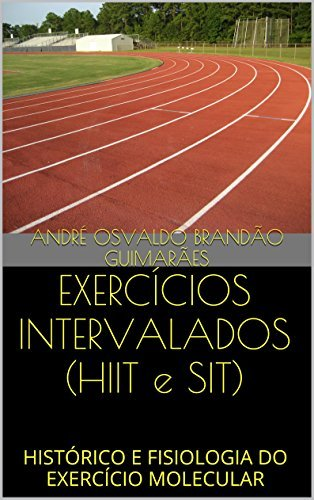 EXERCÍCIOS INTERVALADOS (HIIT e SIT): HISTÓRICO E FISIOLOGIA DO EXERCÍCIO MOLECULAR ANDRÉ OSVALDO BRANDÃO GUIMARÃES