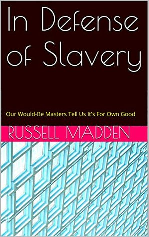 In Defense of Slavery  by  Russell Madden