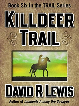 Killdeer Trail (the Trail series Book 6)  by  David R. Lewis
