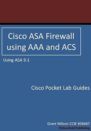 Lab 3 - ASA 9.1 - AAA using Cisco ACS and TACACS+  by  Grant Wilson