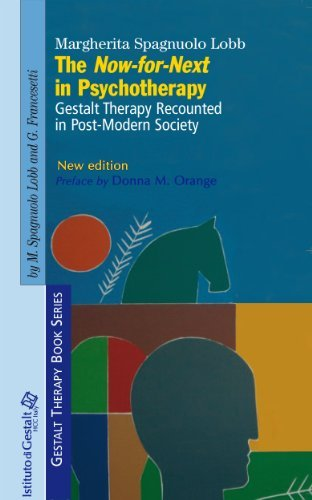 The Now-for-Next in Psychotherapy: Gestalt Therapy Recounted in Post-Modern Society (Gestalt Therapy Book Series 1)  by  Margherita Spagnuolo Lobb