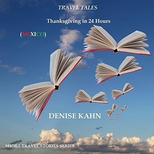 THANKSGIVING IN 24 HOURS Denise Kahn