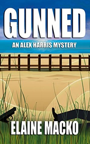 Gunned: An Alex Harris Mystery (Alex Harris Mysteries Book 7)  by  Elaine Macko