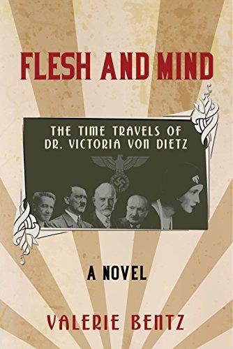 Flesh and Mind: The Time Travels of Dr. Victoria Von Dietz Valerie Bentz