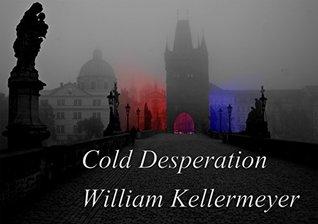 Cold Desperation William Kellermeyer