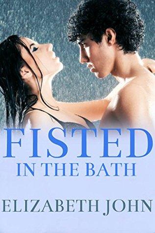 Fisted In The Bath Elizabeth John