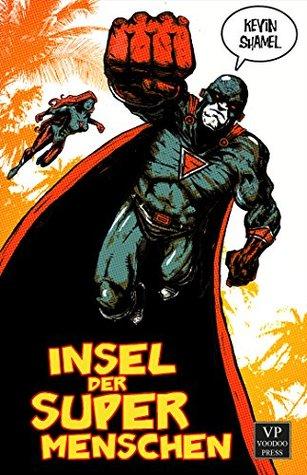 Insel der Supermenschen: Bizarro-Fiction  by  Kevin Shamel