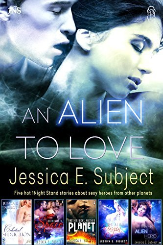 An Alien to Love: Five Hot 1Night Stand Stories  by  Jessica E. Subject