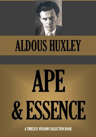 Ape and Essence (Timeless Wisdom Collection Book 1086) Aldous Huxley