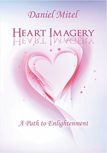 Heart Imagery: A Path To Enlightenment Daniel Mitel