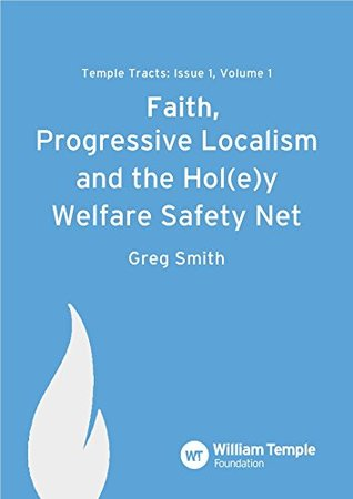 Faith, Progressive Localism & the Hol(e)y Welfare Safety Net (Temples Tracts Volume 1) Greg Smith