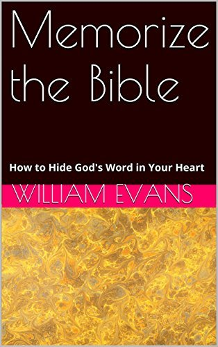 Memorize the Bible: How to Hide Gods Word in Your Heart William Evans