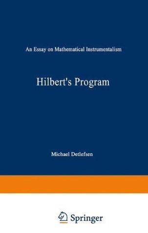 Hilberts Program: An Essay on Mathematical Instrumentalism Michael Detlefsen