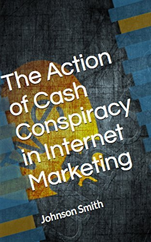 The Action of Cash Conspiracy in Internet Marketing Johnson Smith