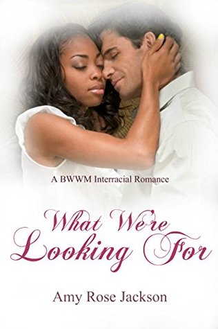 What Were Looking For | BWWM Interracial Romance  by  Amy Rose Jackson