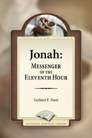 Jonah: Messenger of the Eleventh Hour  by  Gerhard F. Hansel