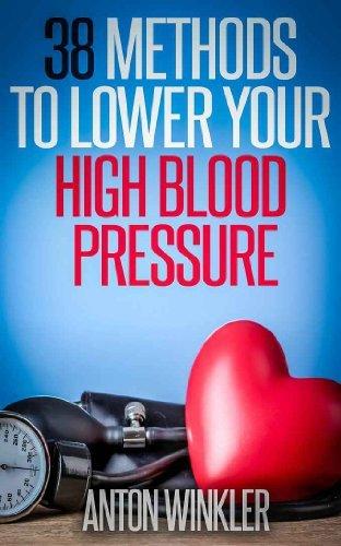 38 METHODS TO LOWER YOUR HIGH BLOOD PRESSURE  by  Anton Winkler