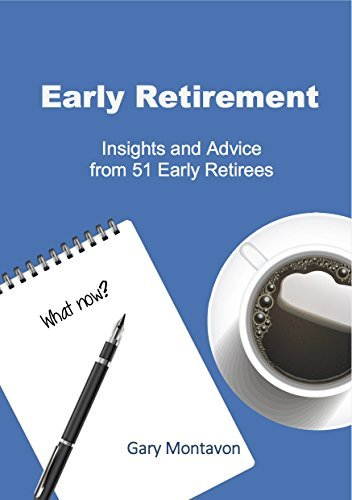 Early Retirement: Insights and Advice from 51 Early Retirees Gary Montavon