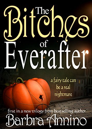 The Bitches of Everafter (Everafter Trilogy #1) Barbra Annino