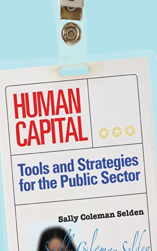 Human Capital: Tools and Strategies for the Public Sector Sally Coleman Selden