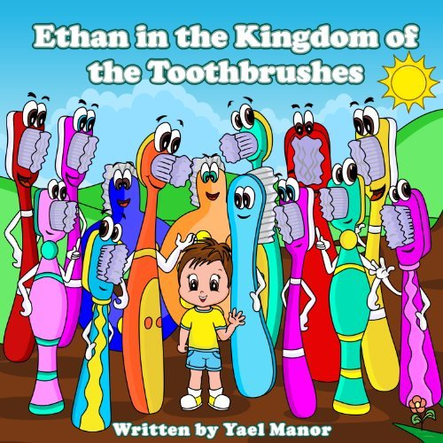 Children Books: Ethan in the Kingdom of the Toothbrushes (Bedtime Stories For Children)(early learning books) (Twins Stories Book 2)  by  Yael Manor