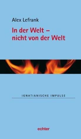 In der Welt - nicht von der Welt (Ignatianische Impulse 52)  by  Alex Lefrank