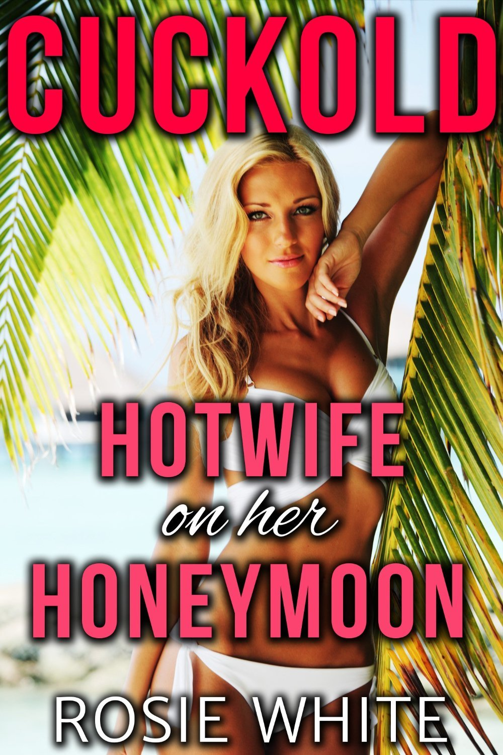 Cuckold: Hotwife on her Honeymoon: A cuckold hotwife interracial humiliation story Rosie White