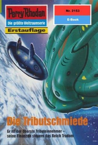 Perry Rhodan 2153: Die Tributschmiede (Heftroman): Perry Rhodan-Zyklus Das Reich Tradom  by  H.G. Francis