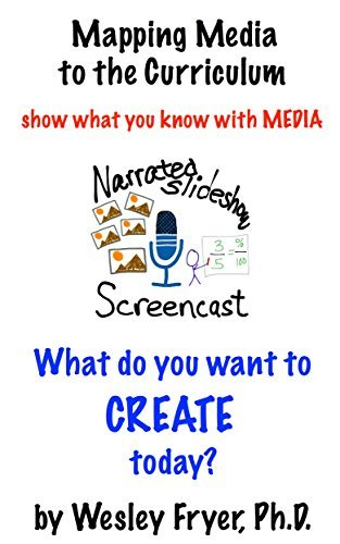 Narrated Slideshow / Screencast: show what you know with media (Mapping Media to the Curriculum Book 6)  by  Wesley Fryer