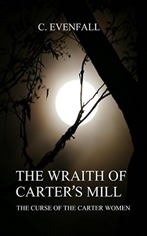 The Wraith Of Carters Mill: The Curse Of The Carter Women C. Evenfall