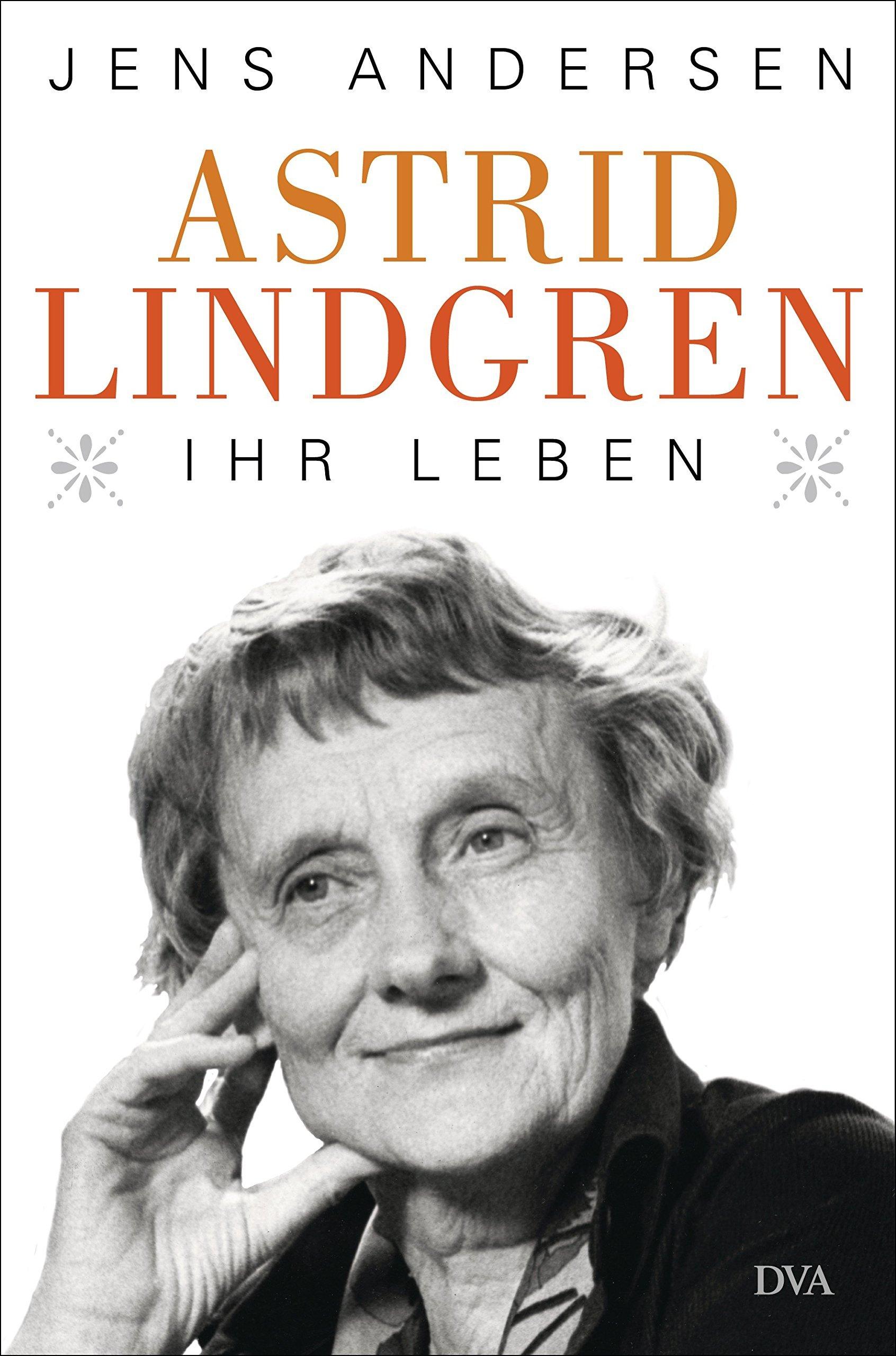 Astrid Lindgren. Ihr Leben Jens Andersen